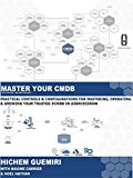 MASTER YOUR CMDB: PRACTICAL CONTROLS & CONFIGURATIONS FOR MASTERING, OPERATING & GROWING YOUR TRUSTED #CMDB IN @SERVICENOW (SERVICENOW CONCEPTS & DESIGN Book 4)