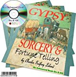 Gypsy sorcery and fortune telling, illustrated by numerous incantations, specimens of medical magic, anecdotes, and tales by C G Leland An Enhanced Book On A CD