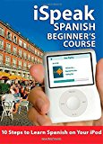 iSpeak Spanish Beginner's Course (MP3 CD+ Guide): 10 Steps to Learn Spanish on Your iPod (Ispeak Audio Phrasebook)