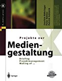 Projekte Zur Mediengestaltung: Briefing, Projektmanagement, Making of ... (X.media.press)