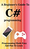 Best new programming book learn C Sharp programming in visual studio 2016 - Learn Coding For App programming and game programming Basics of C# Computer Language: A C# Programming Bootcamp