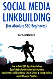 Social Media Linkbuilding (for Absolute SEO Beginners) 2017: How to Build SEO Backlinks via Free Social Media Optimization for Beginners. Rank Faster, Build Authority Sites & Create a Strong Defense