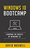 Windows 10: Bootcamp - The Ultimate User Manual for Beginners. The Only Guide You'll Need. (FREE Books, Windows 10 Books)