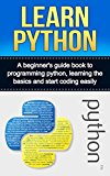 LEARN PYTHON: A beginner's guide book to programming python, learning the basics and start coding easily (python, programming python)