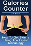 Calories Counter: How To Get Skinny Using The Latest Technology
