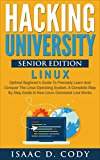 Hacking University Senior Edition: Linux. Optimal beginner's guide to precisely learn and conquer the Linux operating system. A complete step-by-step guide ... (Hacking Freedom and Data Driven Book 4)