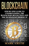 Blockchain: Step By Step Guide To Understanding The Blockchain Revolution And The Technology Behind It (Information Technology, Blockchain For Beginners,Bitcoin, Blockchain Technology)