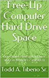 Free-Up Computer Hard Drive Space: Learn how to free-up hard drive space in Window's 7 and 8(8.1) (PC Technology)