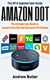 Amazon Echo: Dot : The Ultimate User Guide to Amazon Echo Dot 2nd Generation For Newbie (Amazon Echo 2016,user manual,web services,by amazon,Free books,Free ... (Amazon Prime, smart devices, internet)