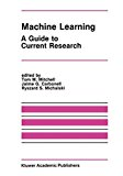 Machine Learning: A Guide to Current Research (The Springer International Series in Engineering and Computer Science)
