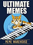Memes: Ultimate Memes: The Biggest Funniest Collection of Memes on the Internet Today!: Ultimate Memes, Collection of Memes, Memes XL, Memes for Kids, Memes Free, Ultimate Memes