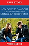 True story: How couples came out of Dysfunctional relationships using NLP Techniques (based on a true story ,nlp techniques, couple skills,couples therapy,  ( Free BONUS INCLUDED)))