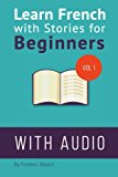 Learn French with Stories for Beginners: 15 French Stories for Beginners with English Glossaries throughout the text.: Volume 1