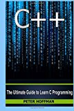 C++: The Ultimate Guide to Learn C Programming, C++ in 24 Hours, Learn C++ fast! C++ in easy steps, C++ programming (c plus plus, C++ for beginners, ... Developers, Coding, CSS, Java, PHP)