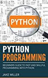 Python Programming: Beginners Guide To Fast And Skillful Programming With Python (Python Programming, Python Programming For Beginners, Learn Python Programming ... Introduction To Python Programming,)