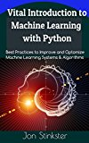 Vital Introduction to Machine Learning with Python: Best Practices to Improve and Optimize Machine Learning Systems and Algorithms (Computer Coding Book 2)