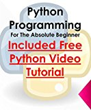 Python Programming - Included Free Python Video Tutorial: For The Absolute Beginner Way to Become Expert