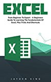 Excel: From Beginner To Expert: A Beginners Guide To Learning The Fundamentals Of Excel Plus Tricks And Shortcuts!