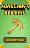 Minecraft Building: The Ultimate Minecraft Construction Handbook (Minecraft Secrets, Minecraft For Kids, Minecraft House Ideas, Minecraft Diary)