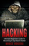 HACKING: The Ultimate Beginners Guide to Becoming a Top-Notch Hacker (Hacking Guide, Password Cracking, Penetration Testing, Computer Hacking, Computer Security Book 1)