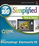 Photoshop Elements 10 Top 100 Simplified Tips and Tricks (Top 100 Simplified Tips & Tricks)
